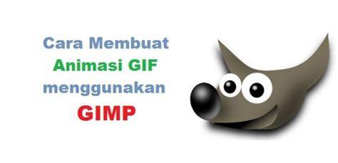 cara membuat animasi infografis tips trik cara membuat animasi gif menggunakan gimp
