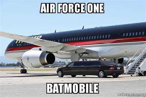 Air Force One Meme - air force one batmobile make a meme