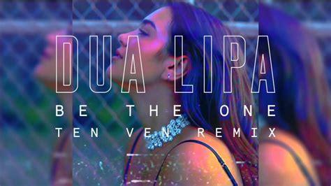 dua lipa be the one o neill remix o neill dua lipa be the one ten ven remix youtube