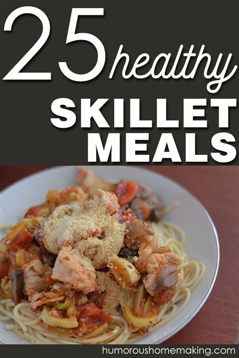 25 healthy skillet meals humorous homemaking