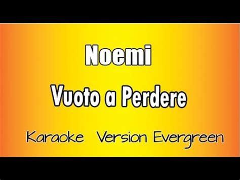 testo vuoto a perdere noemi vuoto a perdere karaoke italiano con testo