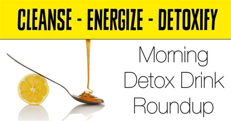 How Do Detox Roundup by Morning Detox Drink Roundup It S A Thing