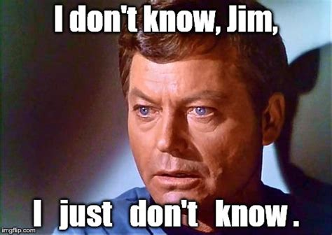I Dont Know Meme - bones mccoy imgflip