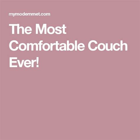 most comfortable couches ever 25 best ideas about most comfortable couch on pinterest