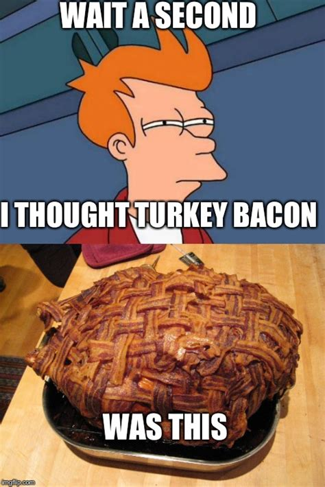 Bacon Memes - bacon wrapped turkey imgflip