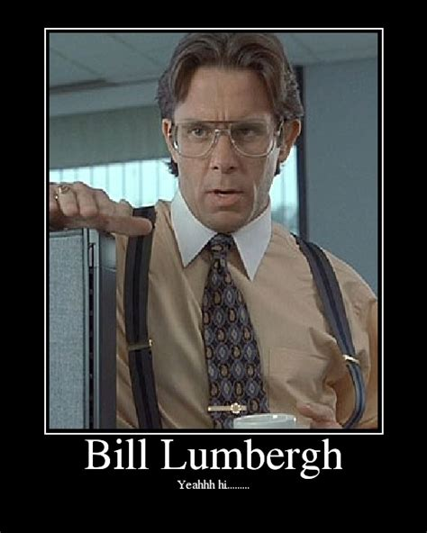 Bill Lumbergh Meme - office space lumbergh quotes quotesgram
