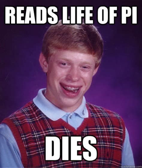 Life Of Brian Meme - reads life of pi dies bad luck brian quickmeme
