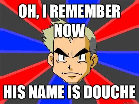 Prof Oak Memes - oh i remember now his name is douche professor oak