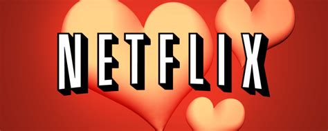 best valentines on netflix the best comedies on netflix right now