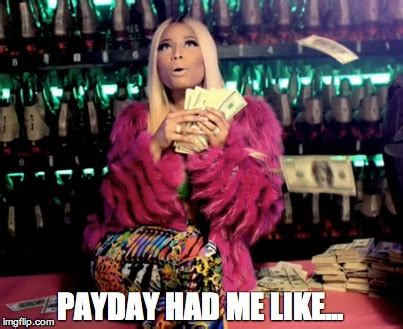 Me On Payday Meme - pay day had me like and now i m broke imgflip