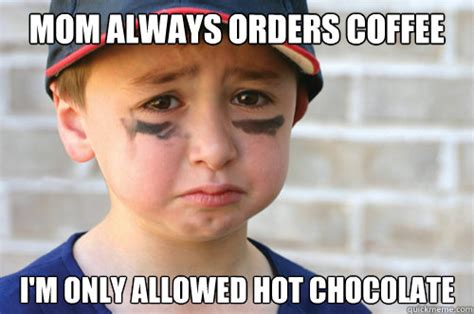 Hot Mama Meme - mom always orders coffee i m only allowed hot chocolate