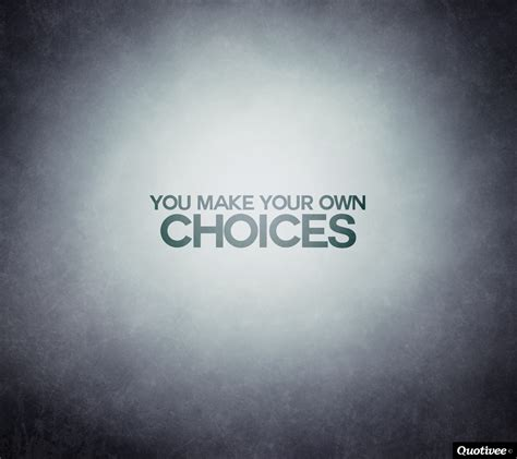 make your own you make your own choices inspirational quotes quotivee