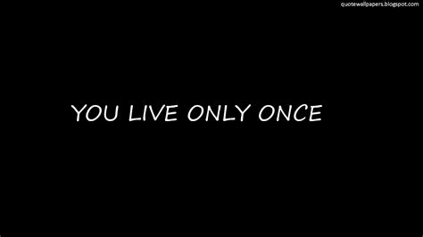 live once you only live once quotes quotesgram