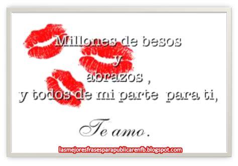imagenes y frases de besos las mejores frases para publicar en fb frases de amor