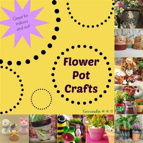 flower pot crafts 33 flower pots crafts favecrafts