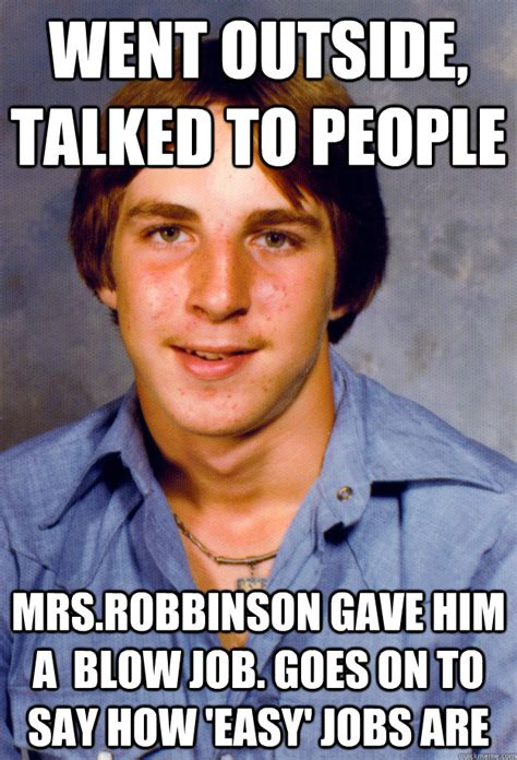 Funny Blow Job Meme - went outside talked to people mrs robbinson gave him a