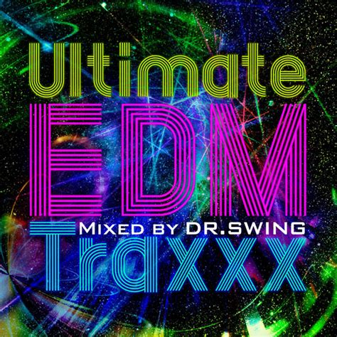 dr swing dr swing ultimate edm traxxx mixed by dr swing インタビュー