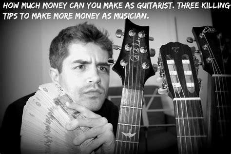 How Much Money Can You Make Doing Online Surveys - how much money can you make as guitarist three killing tips to make more money