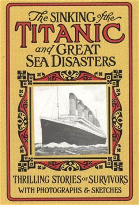 the sinking of titanic book the sinking of the titanic and great sea disasters by bob