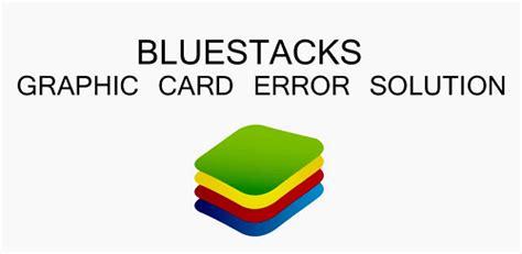 bluestacks error most common bluestacks error solved androidbean