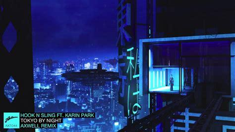 Sling Tokyo City hook n sling ft karin park tokyo by axwell remix