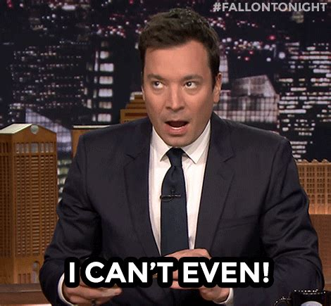 I Can T Even Meme - fallon tonight gifs use gif in case of i can t even