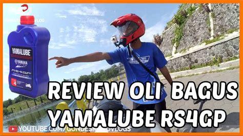 Oli Rs4gp Review Oli Yamalube Rs4gp Lengkap Dengan Proses