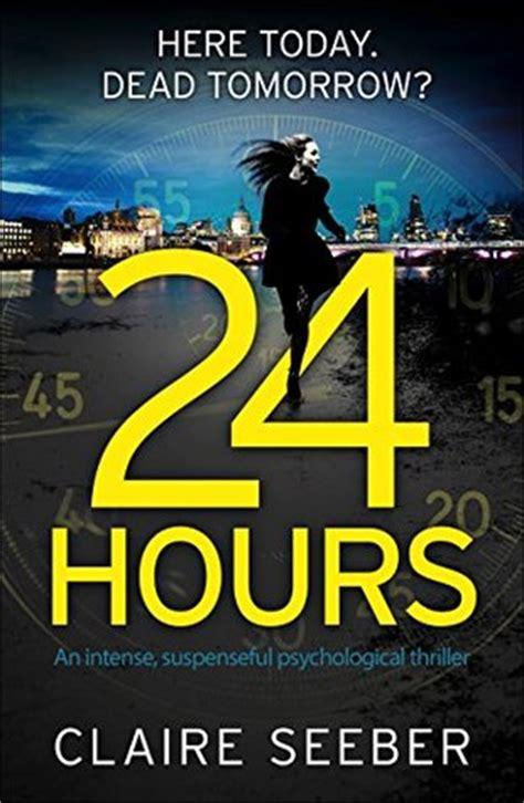 a suspenseful psychological thriller books 24 hours an suspenseful psychological thriller