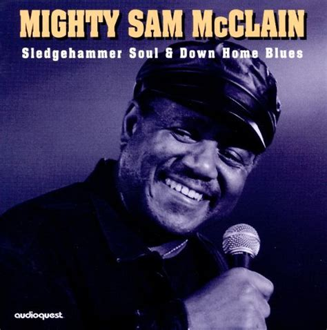 sledgehammer soul home blues mighty sam mcclain