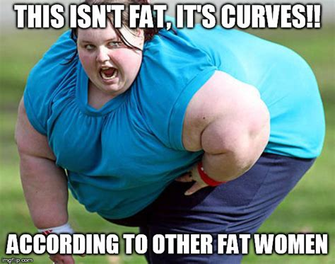 Fat Chick Memes - all women are beautiful imgflip