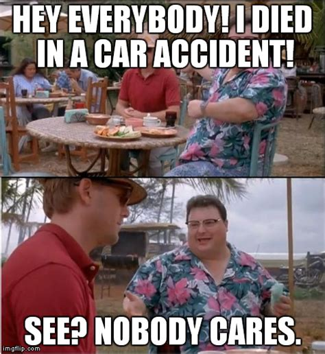 Not Since The Accident Meme - too soon imgflip