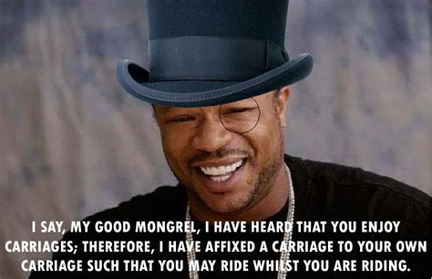Xzibit Meme Yo Dawg - image 19555 xzibit yo dawg know your meme