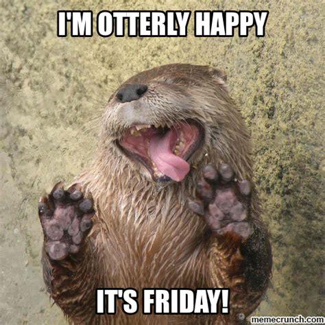 Happy Friday Meme - happy friday otter
