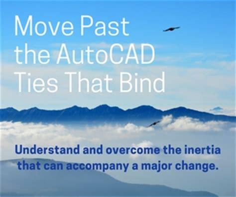 move past your past a process for freeing your books move past the autocad ties that bind cadalyst