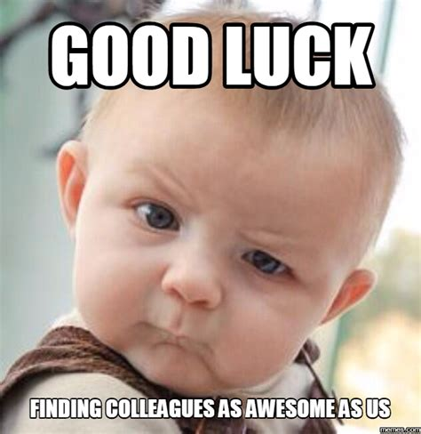 Funny Good Luck Memes - funny co worker pictures just b cause