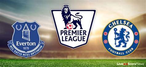 live premier league premier league live streaming epl everton vs chelsea preview and prediction live stream