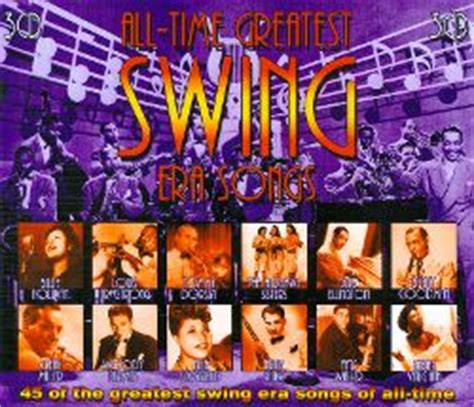 top swing songs of all time all time greatest swing era songs various artists