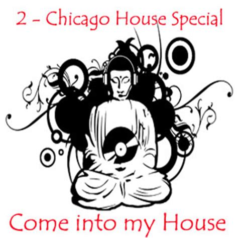 chicago old school house music come into my house 2 a chicago old school house special