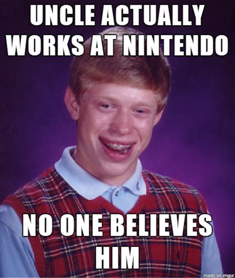 Uncle Meme - bad luck brian s uncle works at nintendo my uncle works at nintendo know your meme