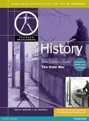 20th century world history the cold war for the ib diploma pearson international baccalaureate diploma international e books pearson baccalaureate history cold war for the ib