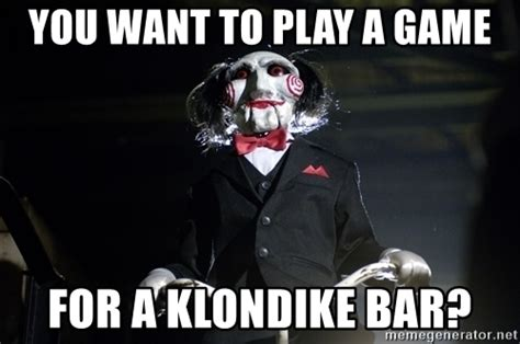 Klondike Bar Meme - you want to play a game for a klondike bar jigsaw