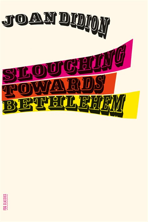 slouching towards bethlehem essays 0374531382 slouching towards bethlehem joan didion macmillan