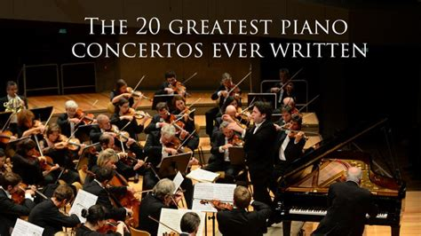 best piano concertos these are the 20 best piano concertos written