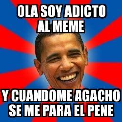 Meme Pene - meme obama ola soy adicto al meme y cuandome agacho se