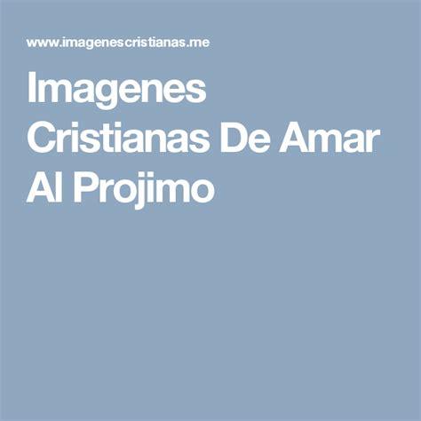 imagenes cristianas amor al projimo imagenes cristianas de amar al projimo pay pinterest