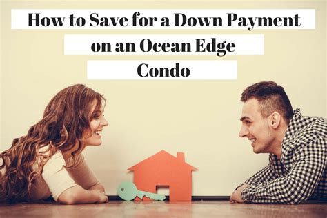 when is down payment due when buying a house how to save for a down payment on an ocean edge condo