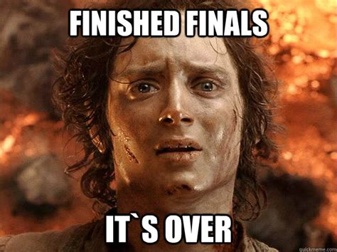 Finished Meme - finished finals it s over frodo quickmeme