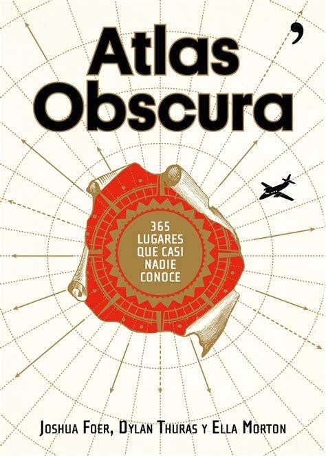 atlas obscura 365 atlas obscura 365 lugares increbles que casi nadie conoce joshua foer dylan thuras ella