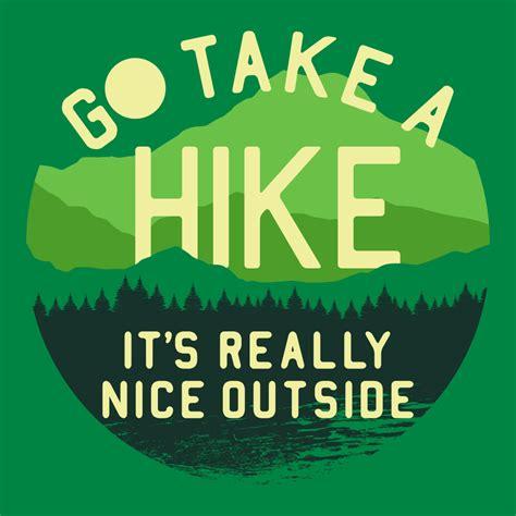 Go A go take a hike t shirt snorgtees