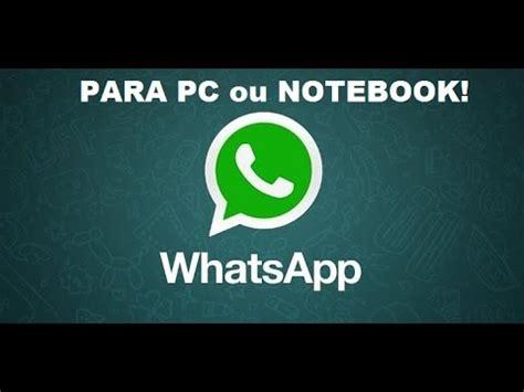 tutorial para instalar whatsapp pc whatsapp para pc baixar e instalar 2017 youtube
